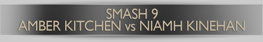 Smash 9 - Amber Kitchen vs Niamh Kinehan